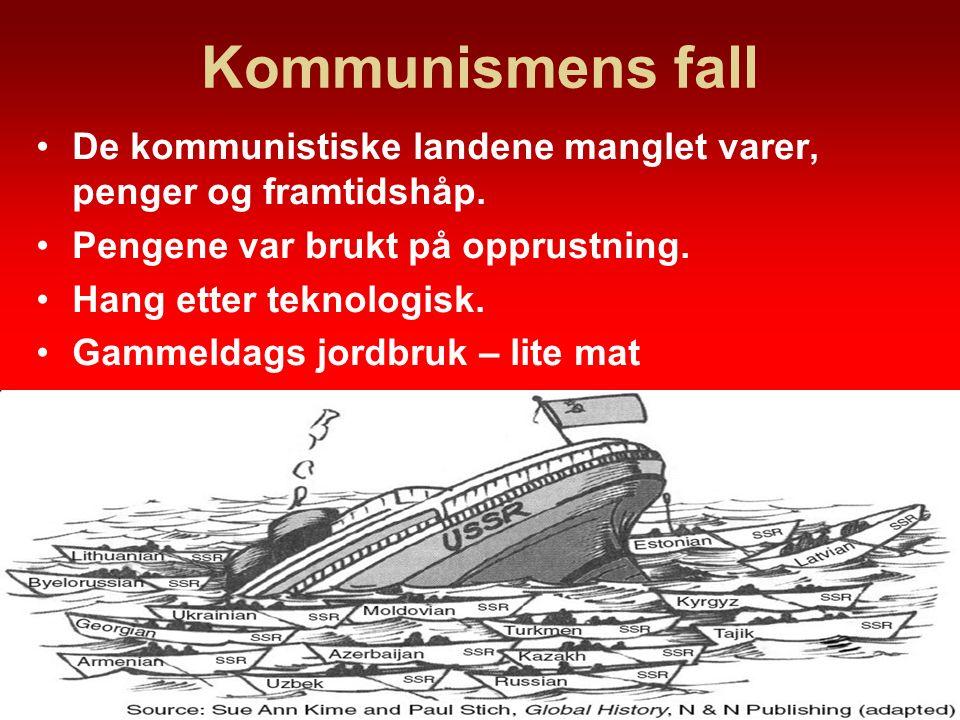 Kommunismens fall De kommunistiske landene manglet varer, penger og framtidshåp. Pengene var brukt på opprustning.