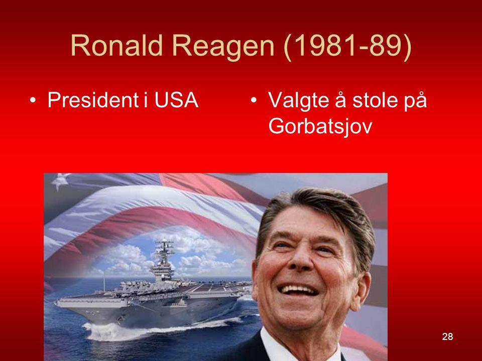 Ronald Reagen (1981-89) President i USA Valgte å stole på Gorbatsjov