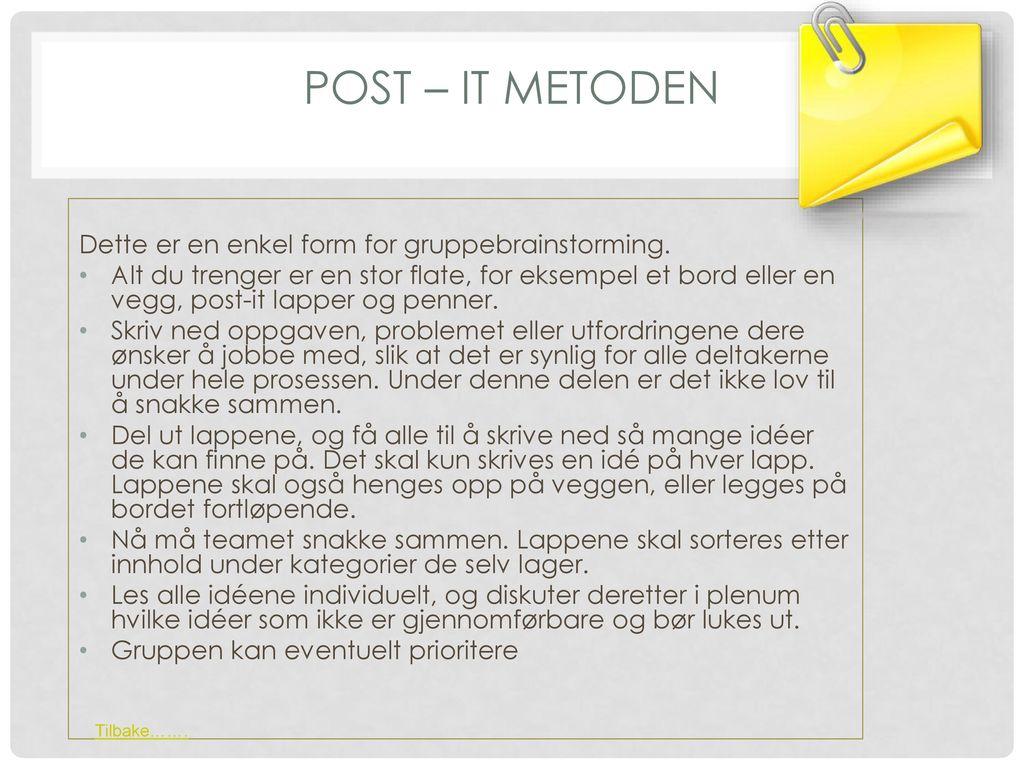 Post – it metoden Dette er en enkel form for gruppebrainstorming.
