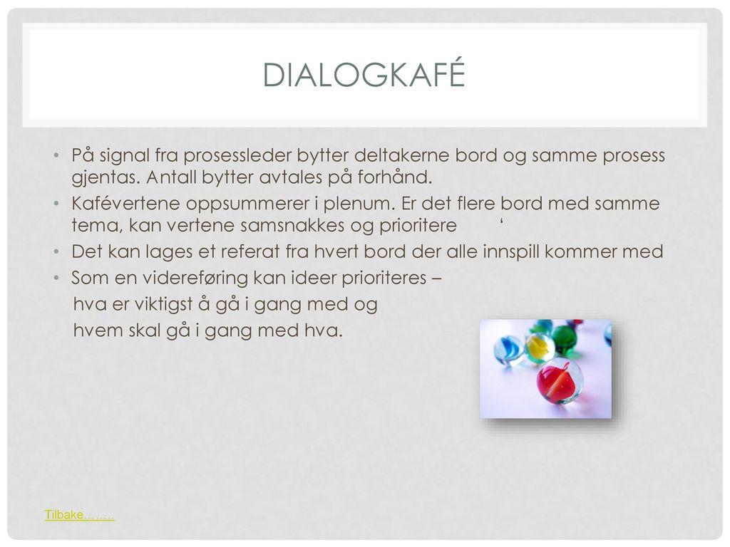 dialogKafé På signal fra prosessleder bytter deltakerne bord og samme prosess gjentas. Antall bytter avtales på forhånd.