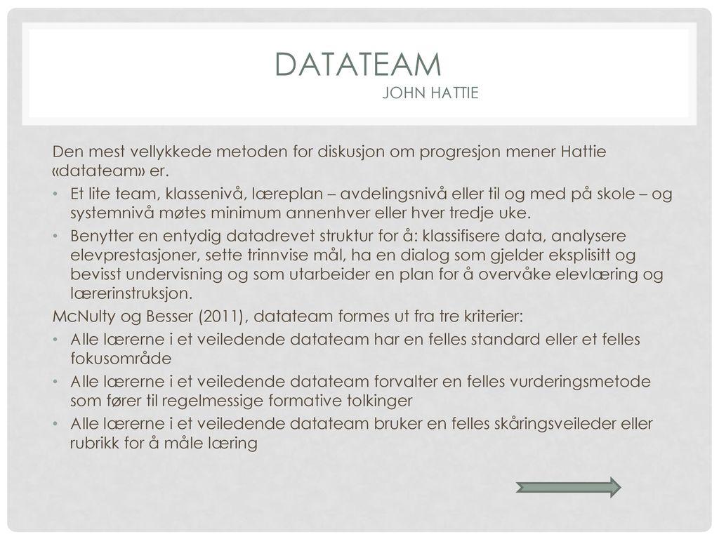 Datateam John Hattie Den mest vellykkede metoden for diskusjon om progresjon mener Hattie «datateam» er.