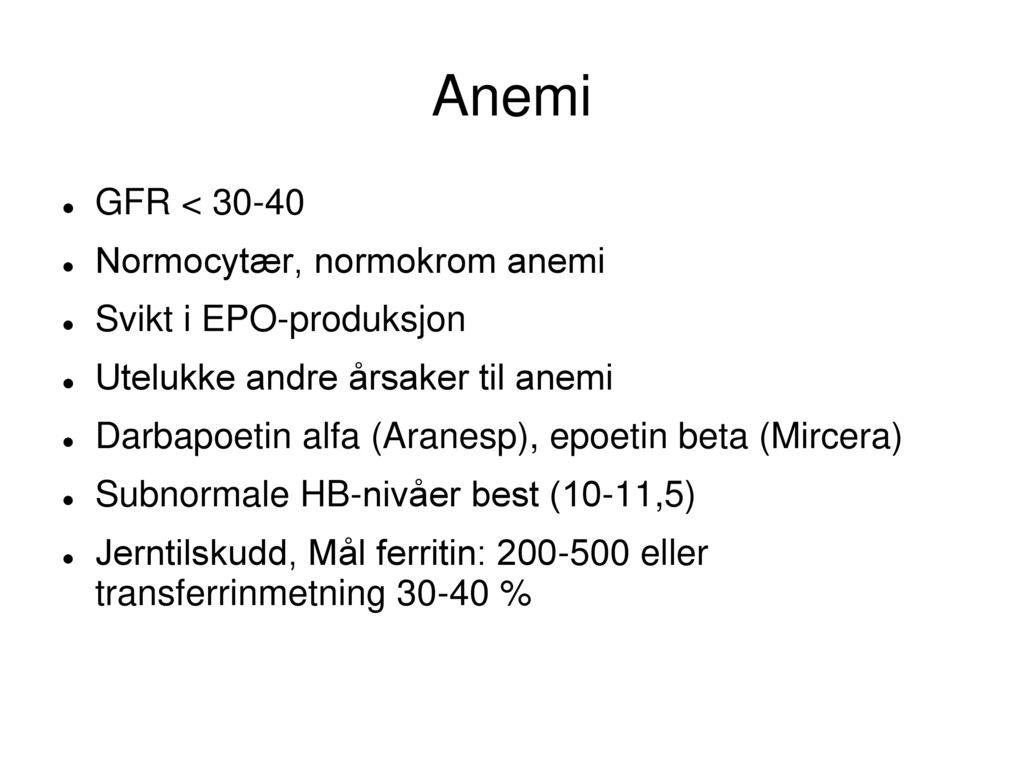 Anemi GFR < 30-40 Normocytær, normokrom anemi