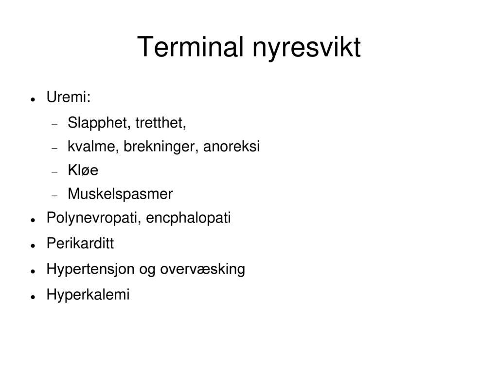 Terminal nyresvikt Uremi: Slapphet, tretthet,