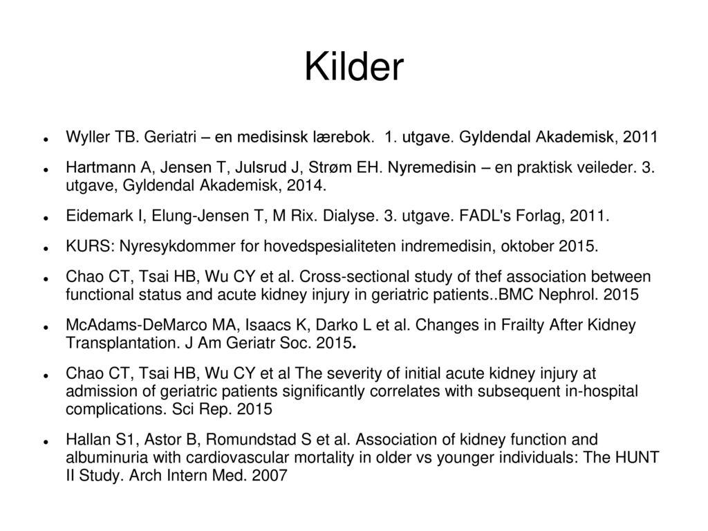 Kilder Wyller TB. Geriatri – en medisinsk lærebok. 1. utgave. Gyldendal Akademisk, 2011.