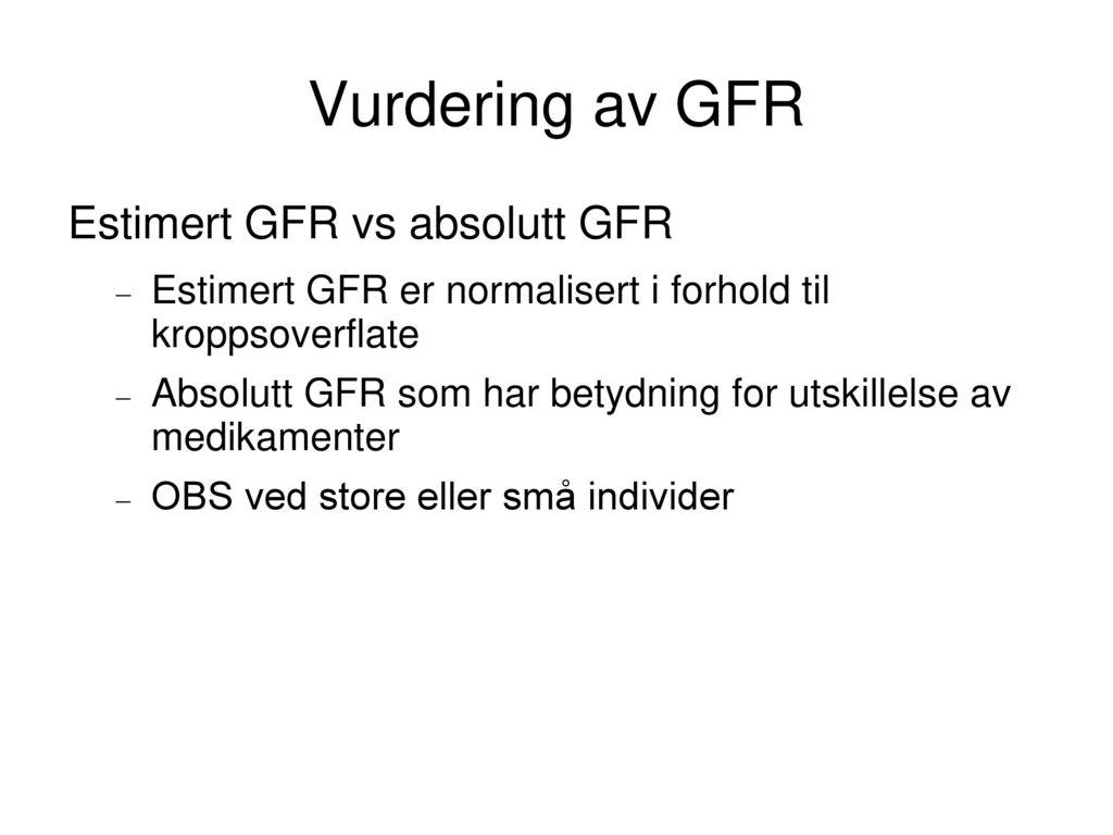 Vurdering av GFR Estimert GFR vs absolutt GFR