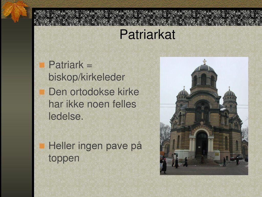Patriarkat Patriark = biskop/kirkeleder