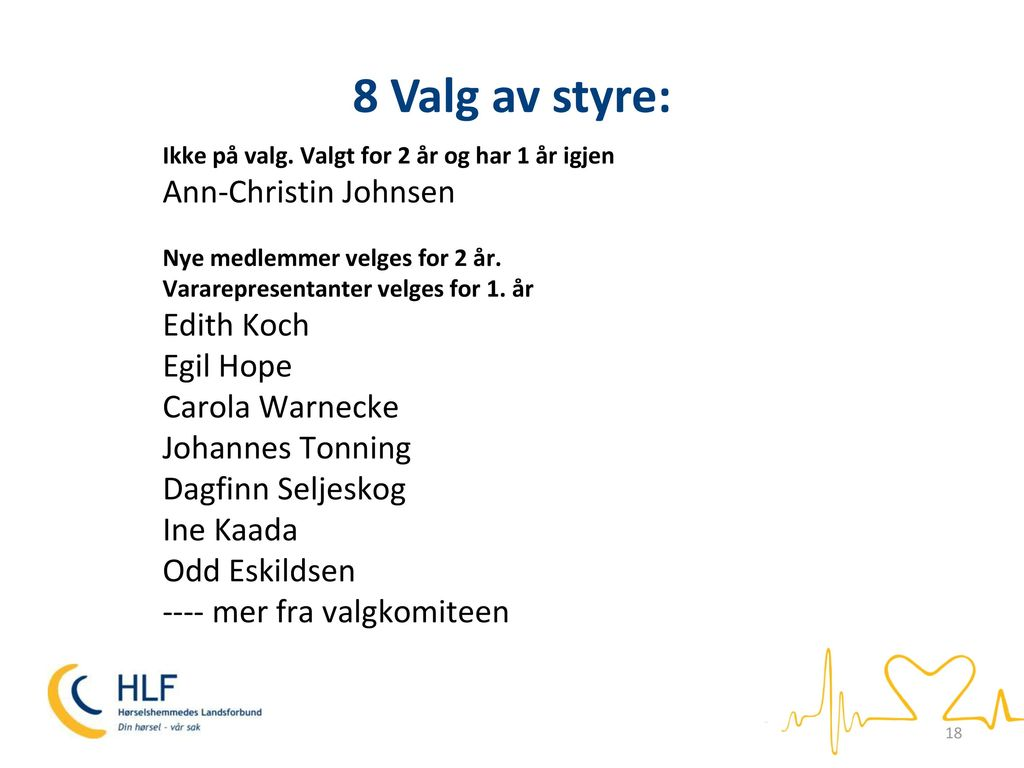 8 Valg av styre: Ann-Christin Johnsen Edith Koch Egil Hope
