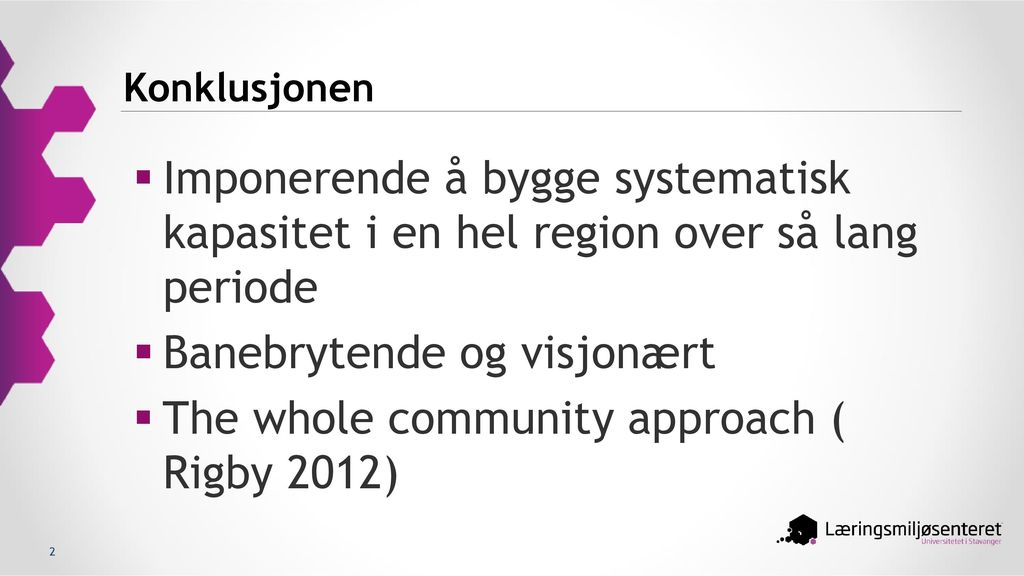 Banebrytende og visjonært The whole community approach ( Rigby 2012)