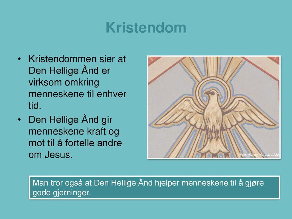 Kristendom Kristendommen sier at Den Hellige Ånd er virksom omkring menneskene til enhver tid.