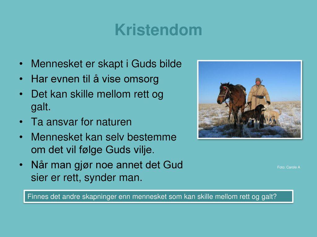 Kristendom Mennesket er skapt i Guds bilde Har evnen til å vise omsorg