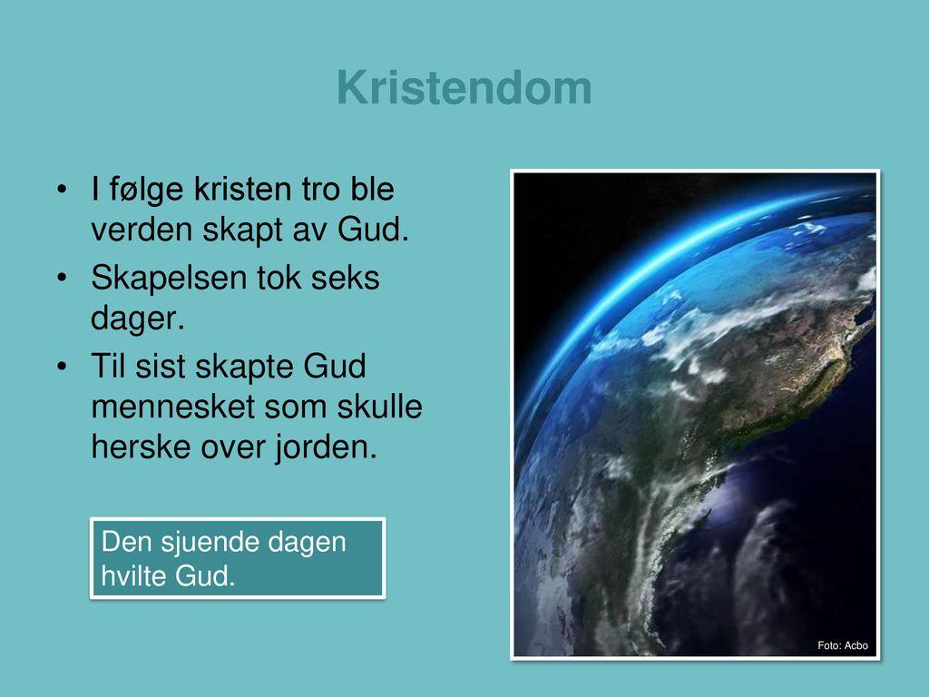Kristendom I følge kristen tro ble verden skapt av Gud.