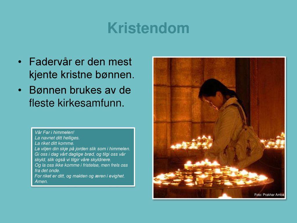 Kristendom Fadervår er den mest kjente kristne bønnen.