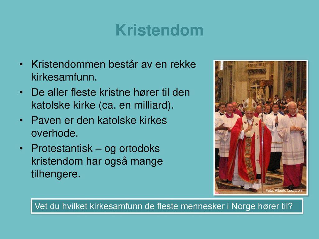 Kristendom Kristendommen består av en rekke kirkesamfunn.