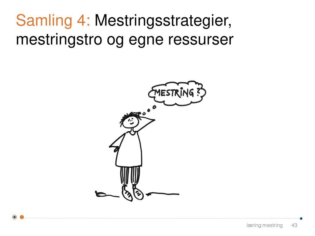 Samling 4: Mestringsstrategier, mestringstro og egne ressurser
