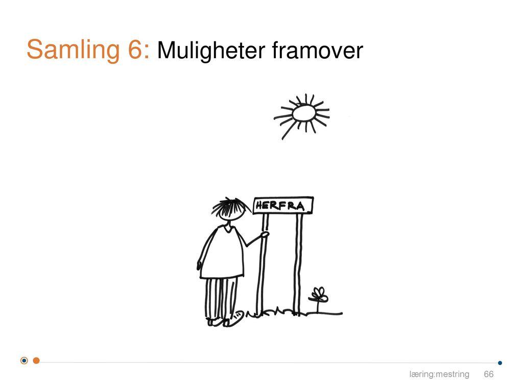 Samling 6: Muligheter framover