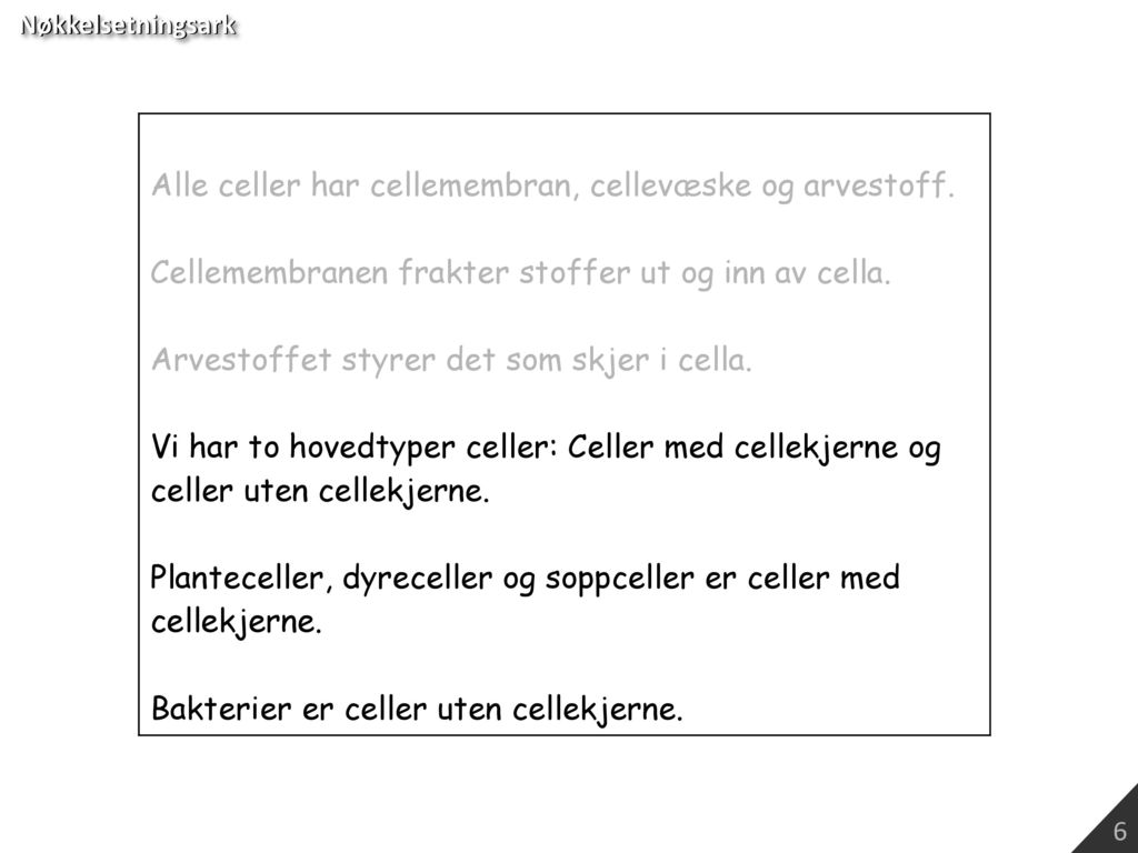 Alle celler har cellemembran, cellevæske og arvestoff.