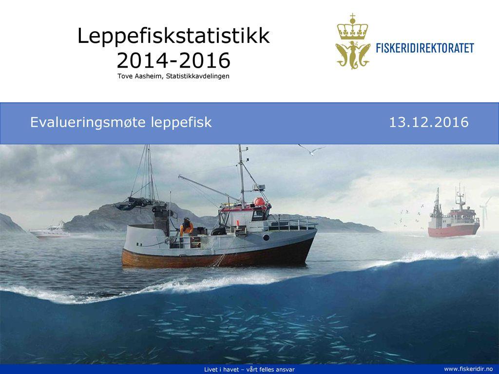 Leppefiskstatistikk 2014-2016 Tove Aasheim, Statistikkavdelingen
