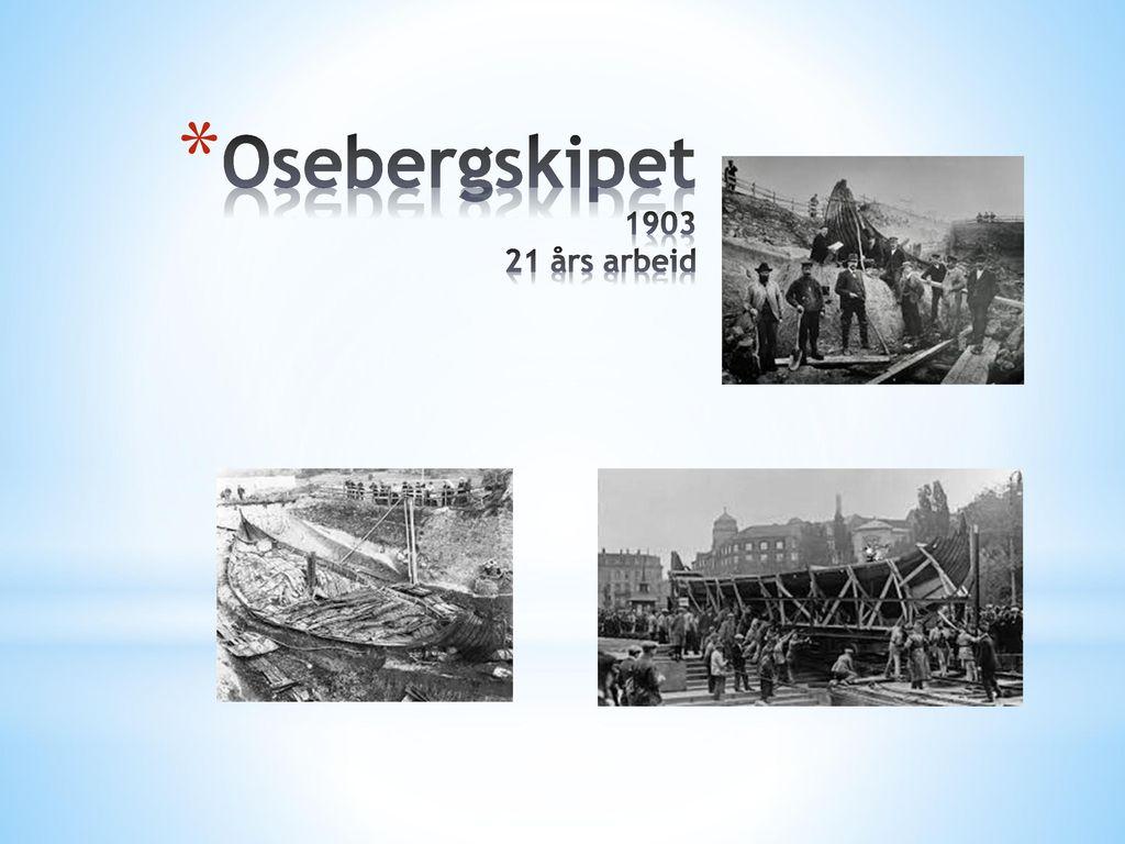 Osebergskipet 1903 21 års arbeid