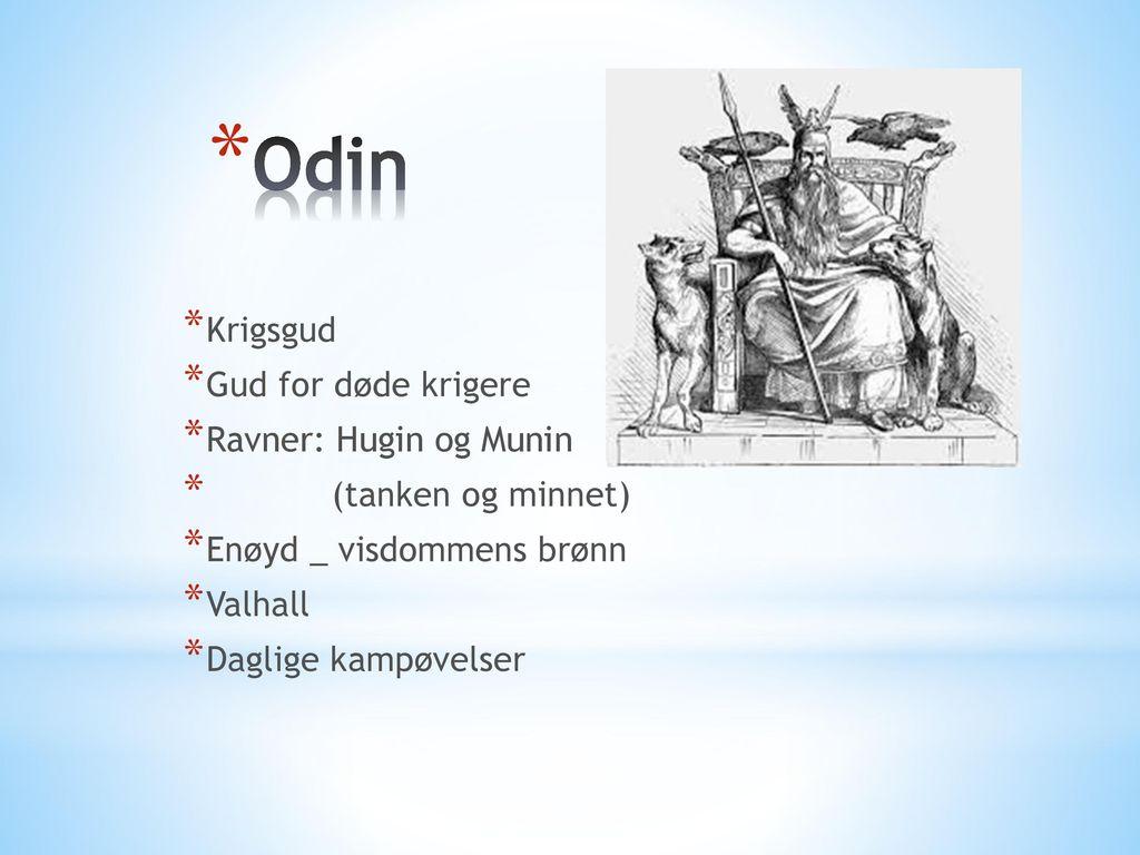 Odin Krigsgud Gud for døde krigere Ravner: Hugin og Munin