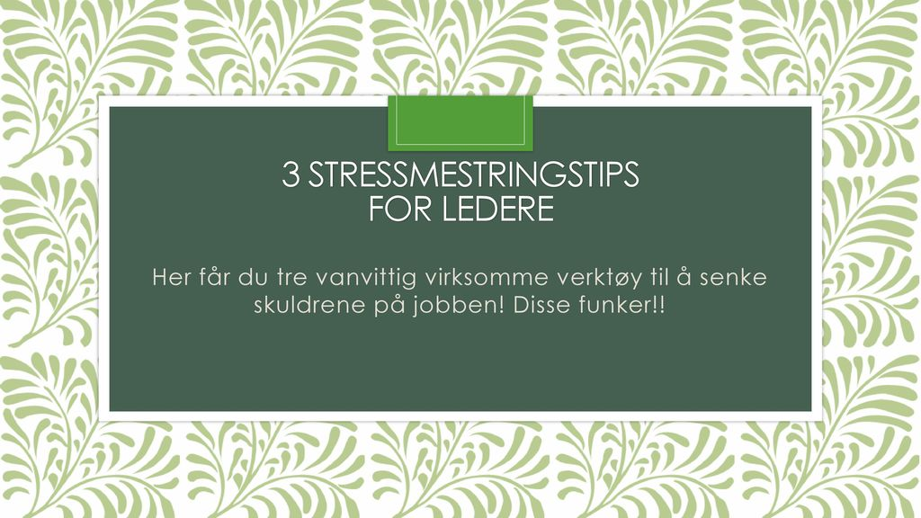 3 STRESSMESTRINGSTIPS FOR LEDERE