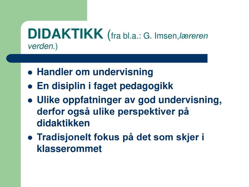 DIDAKTIKK (fra bl.a.: G. Imsen,læreren verden.)
