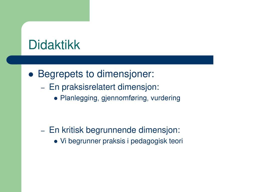 Didaktikk Begrepets to dimensjoner: En praksisrelatert dimensjon: