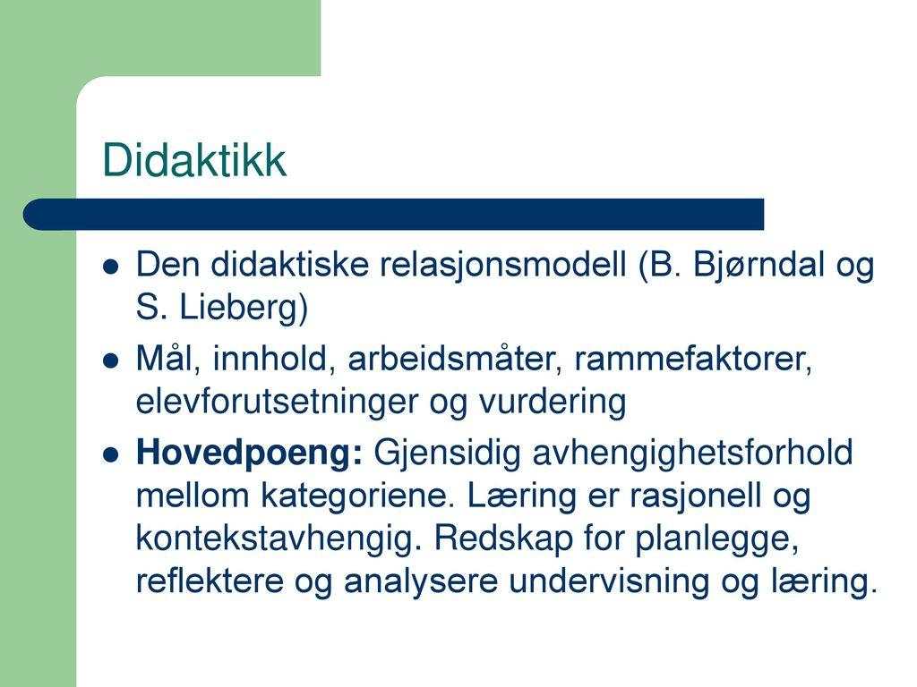 Didaktikk Den didaktiske relasjonsmodell (B. Bjørndal og S. Lieberg)