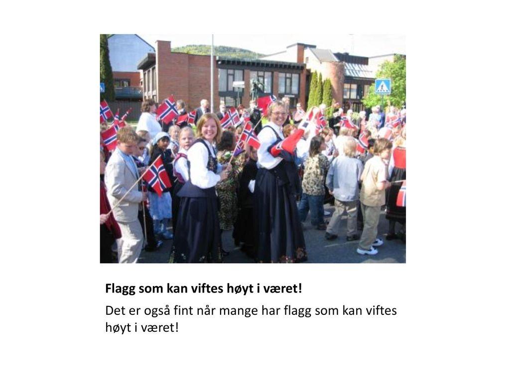 Flagg som kan viftes høyt i været!