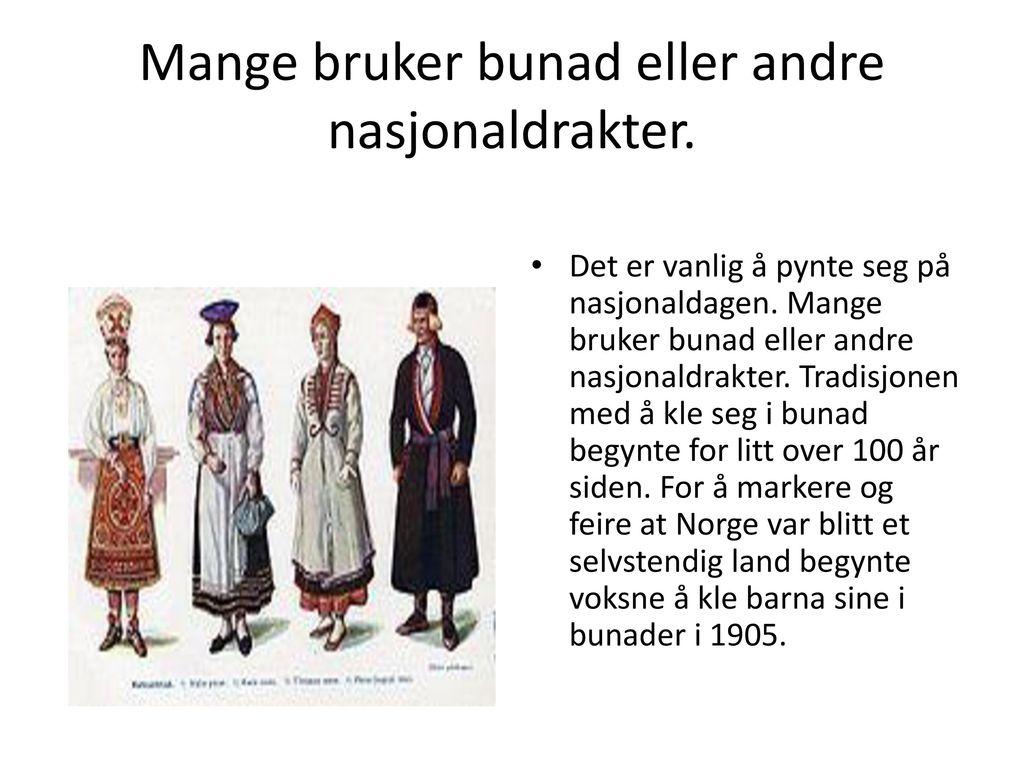 Mange bruker bunad eller andre nasjonaldrakter.