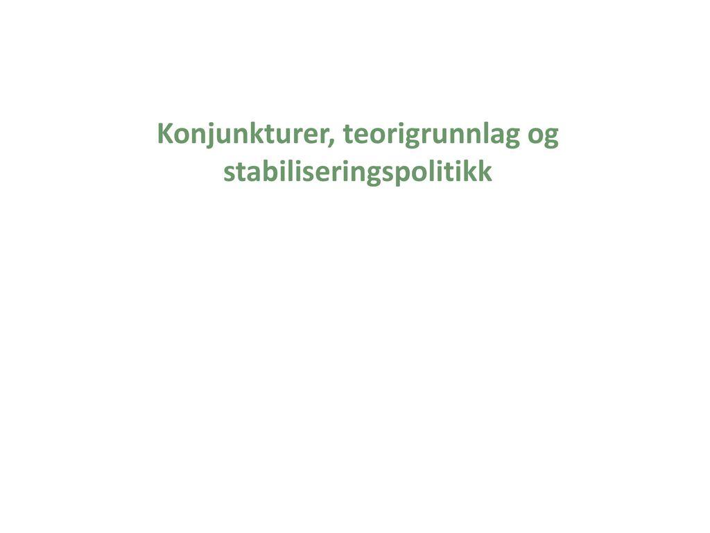 Konjunkturer, teorigrunnlag og stabiliseringspolitikk