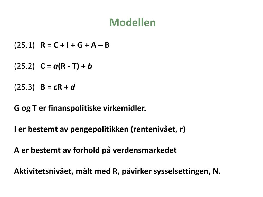 Modellen (25.1) R = C + I + G + A – B (25.2) C = a(R - T) + b
