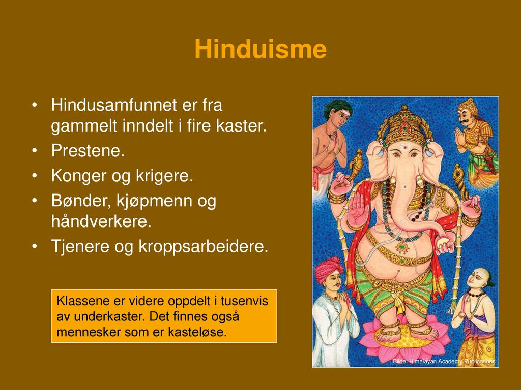 Hinduisme Hindusamfunnet er fra gammelt inndelt i fire kaster.