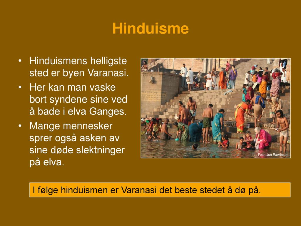Hinduisme Hinduismens helligste sted er byen Varanasi.