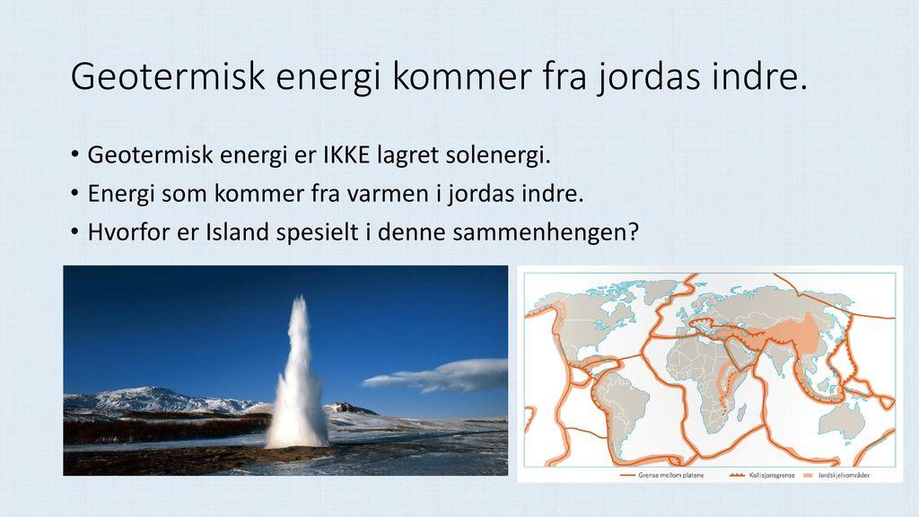 Geotermisk energi kommer fra jordas indre.