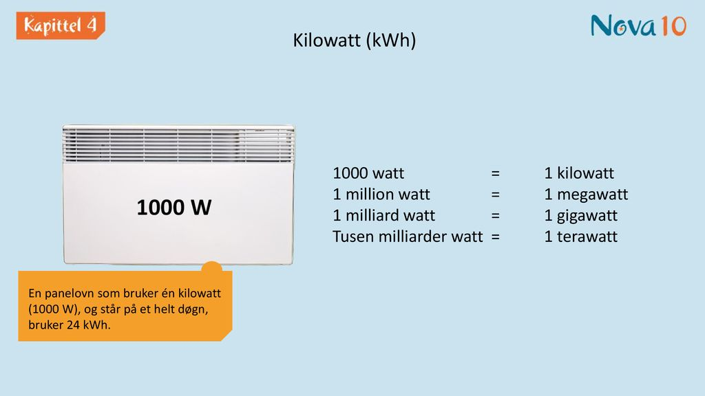 Kilowatt (kWh) 1000 watt = 1 kilowatt 1 million watt = 1 megawatt