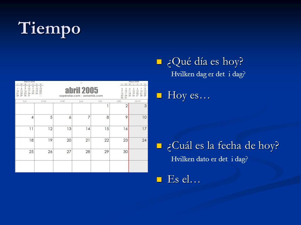 Tiempo ¿Qué día es hoy Hoy es… ¿Cuál es la fecha de hoy Es el…