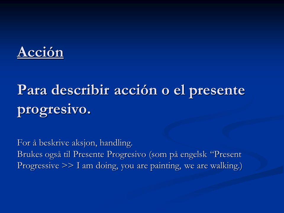 Acción Para describir acción o el presente progresivo