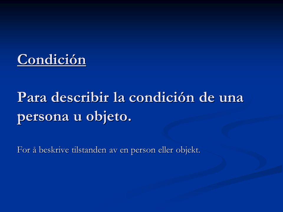 Condición Para describir la condición de una persona u objeto