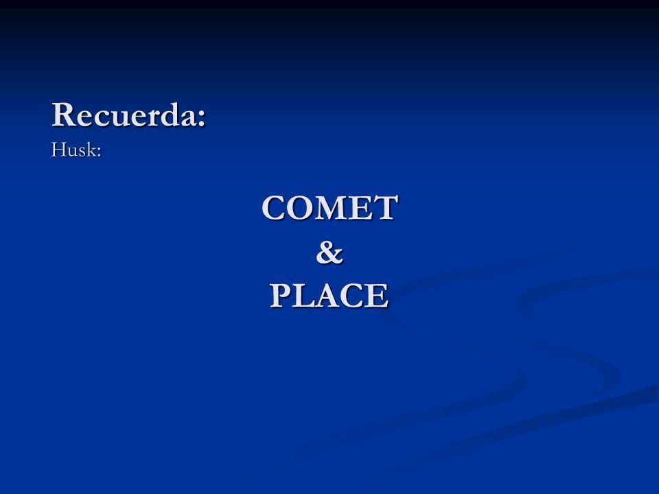 Recuerda: Husk: COMET & PLACE