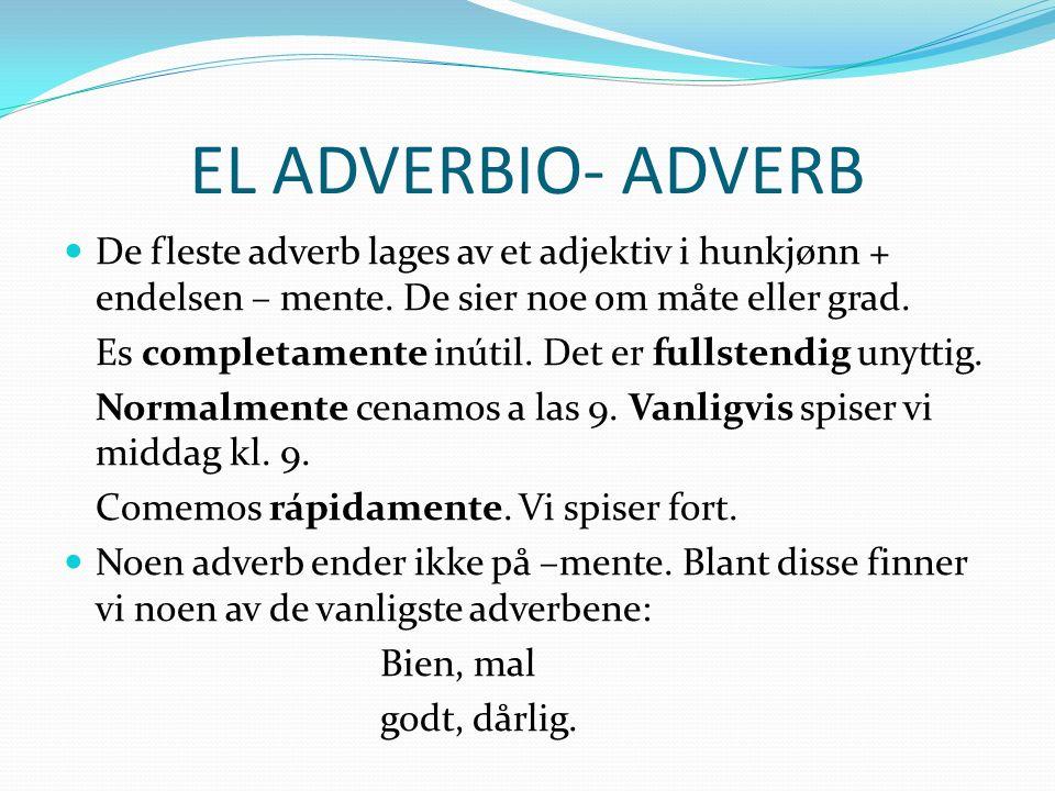 EL ADVERBIO- ADVERB De fleste adverb lages av et adjektiv i hunkjønn + endelsen – mente. De sier noe om måte eller grad.