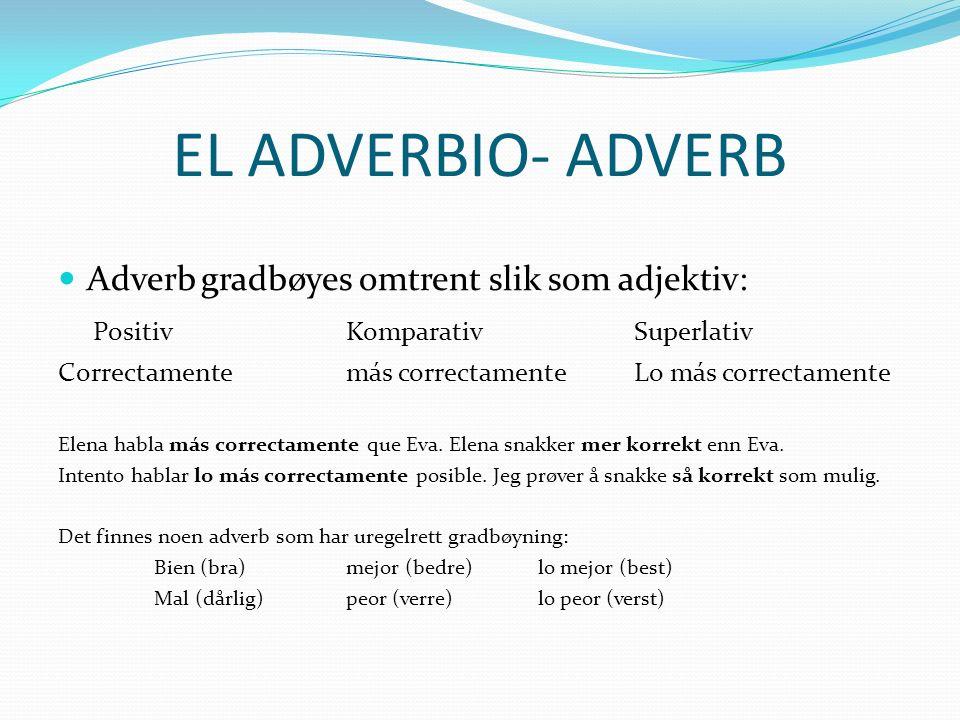 EL ADVERBIO- ADVERB Adverb gradbøyes omtrent slik som adjektiv: