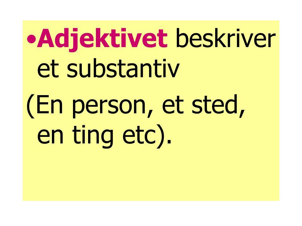 Adjektivet beskriver et substantiv