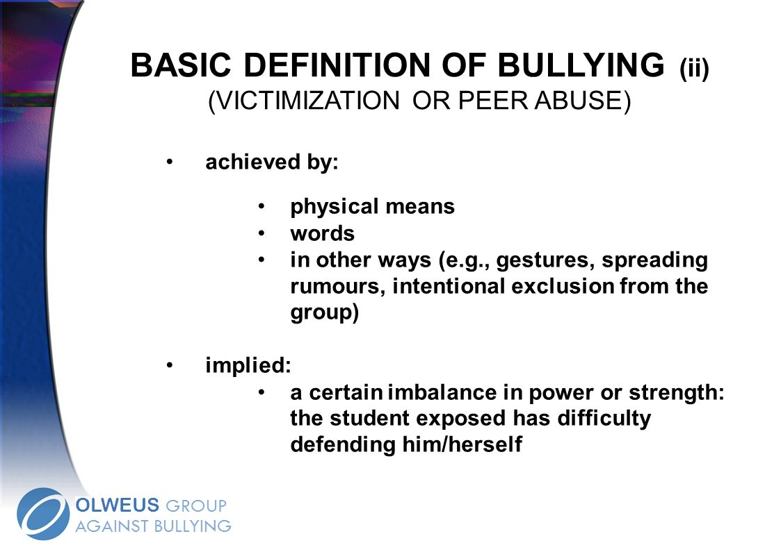 BASIC DEFINITION OF BULLYING (ii) (VICTIMIZATION OR PEER ABUSE)