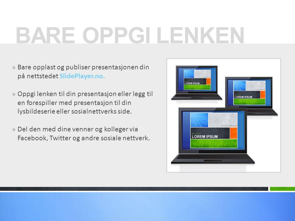 BARE OPPGI LENKEN Bare opplast og publiser presentasjonen din på nettstedet SlidePlayer.no.