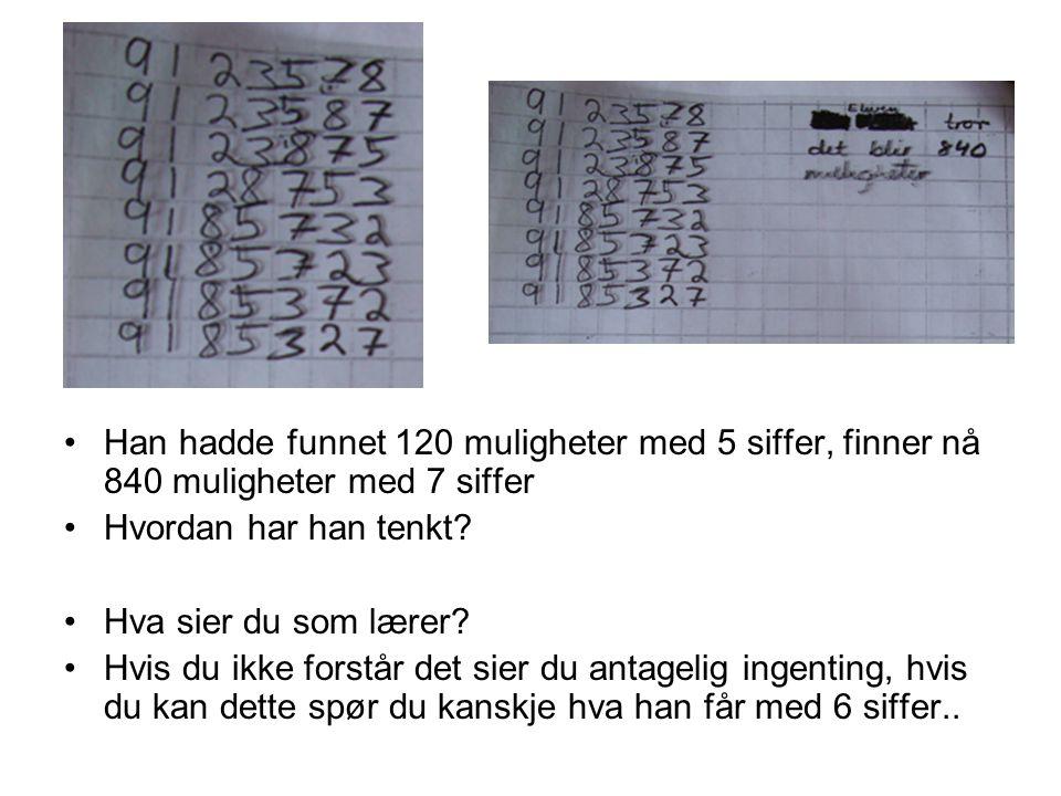 Han hadde funnet 120 muligheter med 5 siffer, finner nå 840 muligheter med 7 siffer