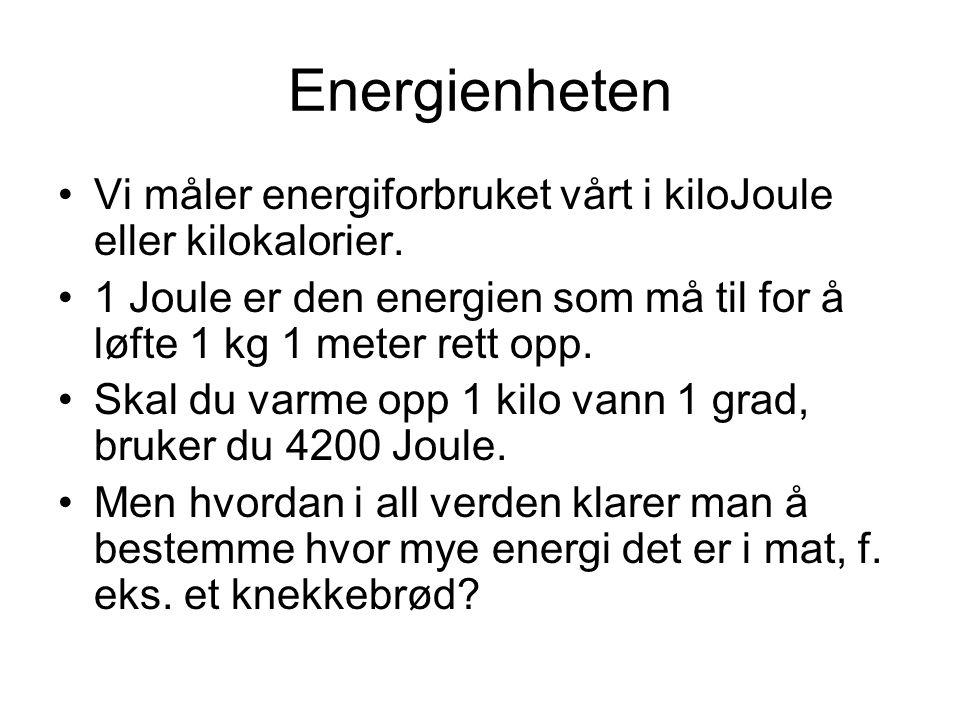 Energienheten Vi måler energiforbruket vårt i kiloJoule eller kilokalorier. 1 Joule er den energien som må til for å løfte 1 kg 1 meter rett opp.