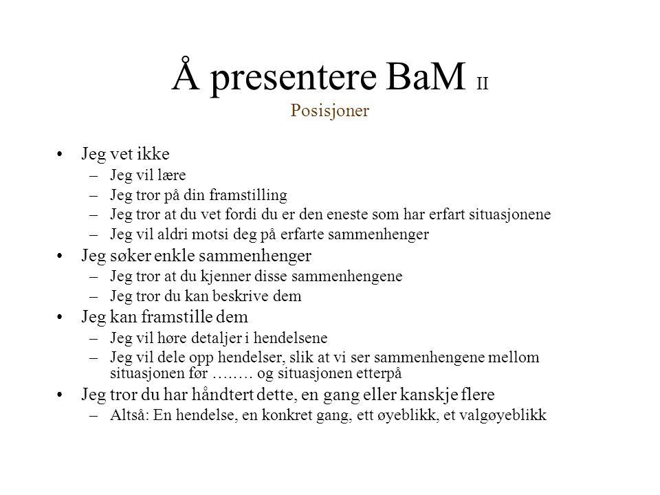Å presentere BaM II Posisjoner