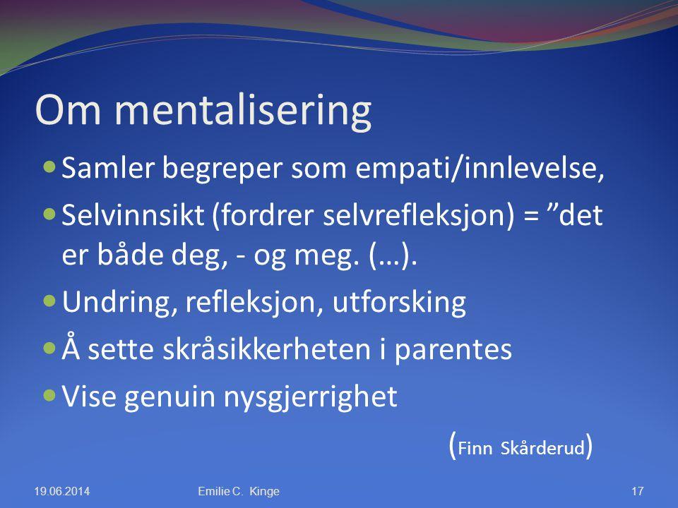 Om mentalisering Samler begreper som empati/innlevelse,
