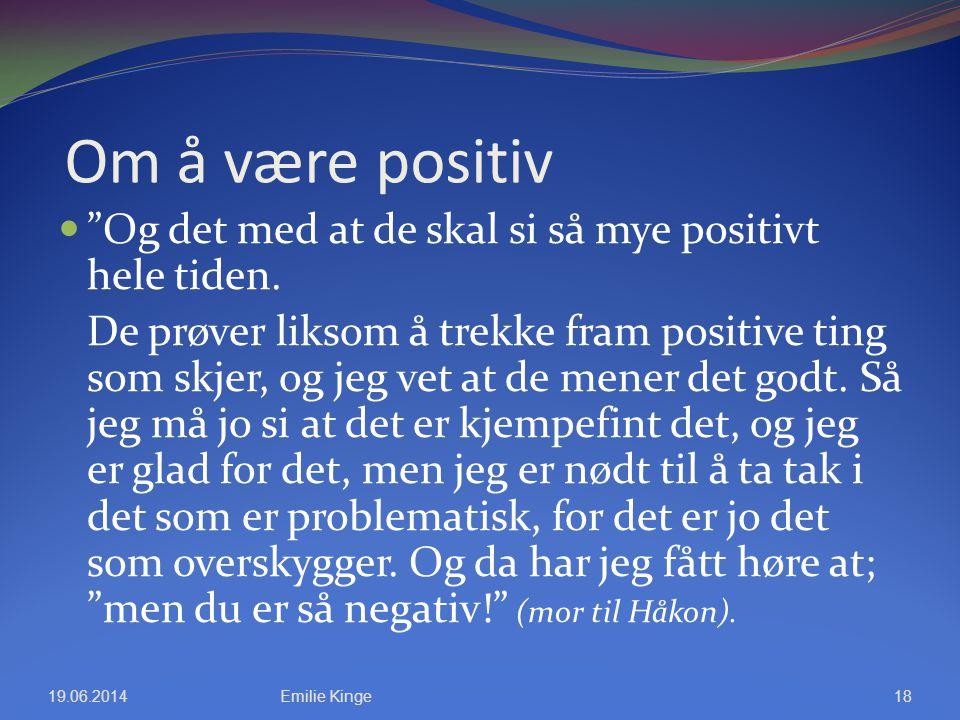 Om å være positiv Og det med at de skal si så mye positivt hele tiden.