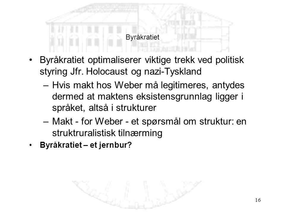 Byråkratiet Byråkratiet optimaliserer viktige trekk ved politisk styring Jfr. Holocaust og nazi-Tyskland.